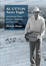 AL UTTON—Aztec Eagle: International Waters, Research, Diplomacy, and Friendship Book Cover